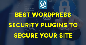 10 Best WordPress Security Plugins To Secure Your Site
