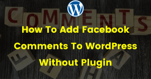 How To Add Facebook Comments To WordPress Without Plugin