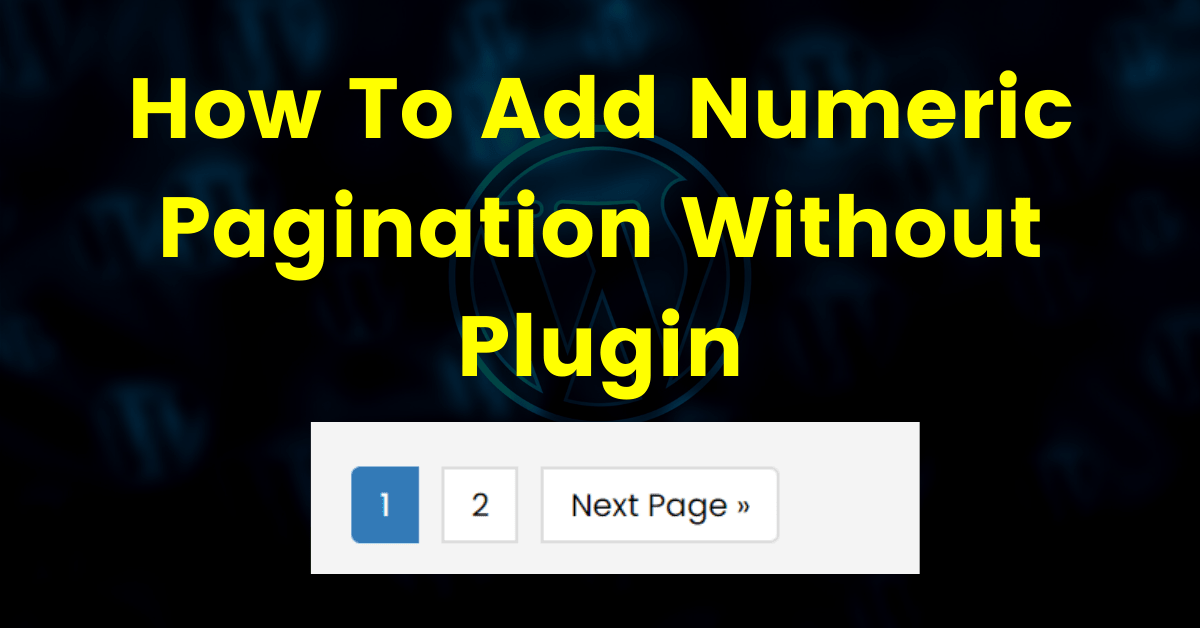 How To Add Numeric Pagination In WordPress Without Plugin