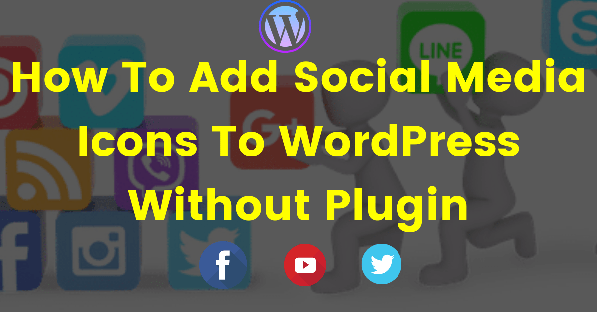 How To Add Social Media Icons To WordPress Without Plugin