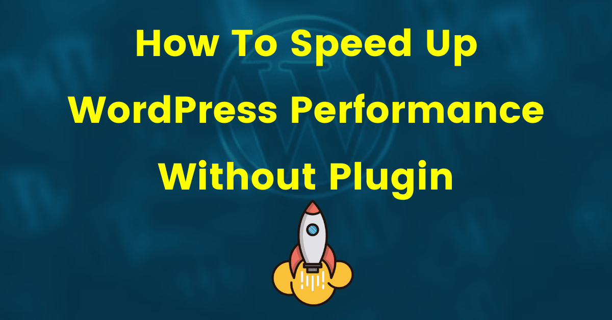 How To Speed Up WordPress Performance Without Plugin
