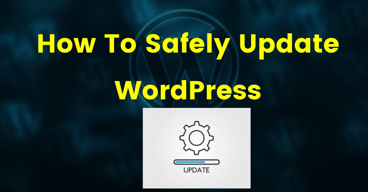 How To Safely Update WordPress Without Losing Content