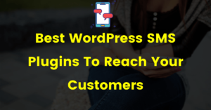 10 Best WordPress SMS Plugins To Reach Your Customers